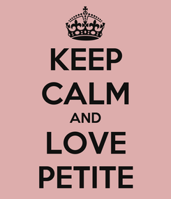 Poster: KEEP CALM AND LOVE PETITE
