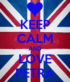 Poster: KEEP CALM AND LOVE PETRA
