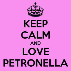 Poster: KEEP CALM AND LOVE PETRONELLA
