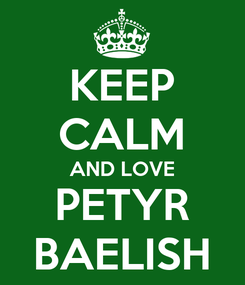 Poster: KEEP CALM AND LOVE PETYR BAELISH
