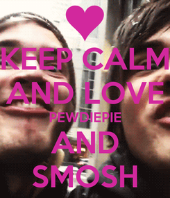Poster: KEEP CALM AND LOVE PEWDIEPIE AND SMOSH