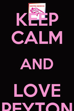 Poster: KEEP CALM AND LOVE PEYTON