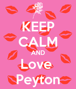 Poster: KEEP CALM AND Love  Peyton