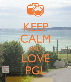 Poster: KEEP CALM AND  LOVE PGL