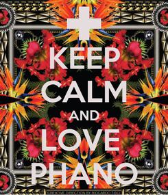 Poster: KEEP CALM AND LOVE  PHANO