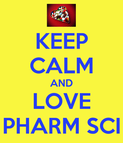 Poster: KEEP CALM AND LOVE PHARM SCI