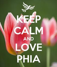Poster: KEEP CALM AND LOVE PHIA