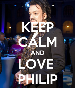 Poster: KEEP CALM AND LOVE  PHILIP