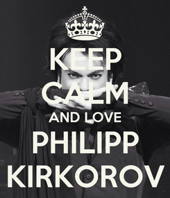 Poster: KEEP CALM AND LOVE PHILIPP KIRKOROV