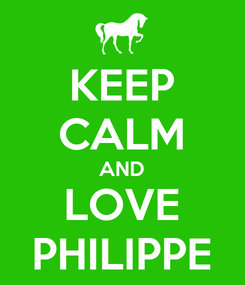 Poster: KEEP CALM AND LOVE PHILIPPE