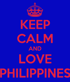 Poster: KEEP CALM AND LOVE PHILIPPINES