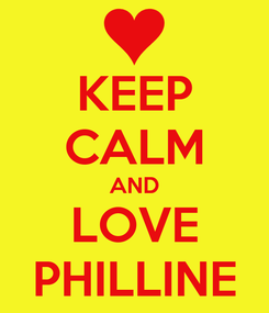 Poster: KEEP CALM AND LOVE PHILLINE