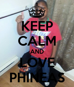 Poster: KEEP CALM AND LOVE PHINEAS