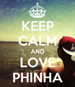 Poster: KEEP CALM AND LOVE PHINHA