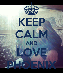 Poster: KEEP CALM AND LOVE PHOENIX
