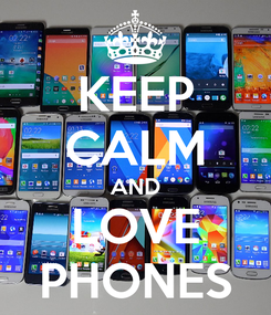 Poster: KEEP CALM AND LOVE PHONES