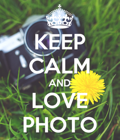 Poster: KEEP CALM AND LOVE PHOTO