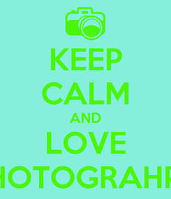 Poster: KEEP CALM AND LOVE PHOTOGRAHPY