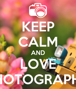 Poster: KEEP CALM AND LOVE PHOTOGRAPHY
