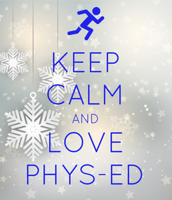 Poster: KEEP CALM AND LOVE PHYS-ED