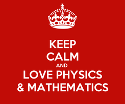 Poster: KEEP CALM AND  LOVE PHYSICS & MATHEMATICS