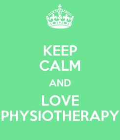 Poster: KEEP CALM AND LOVE PHYSIOTHERAPY