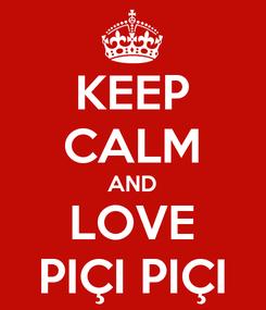 Poster: KEEP CALM AND LOVE PIÇI PIÇI