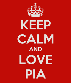 Poster: KEEP CALM AND LOVE PIA