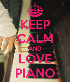 Poster: KEEP CALM AND LOVE PIANO