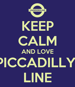 Poster: KEEP CALM AND LOVE PICCADILLY  LINE