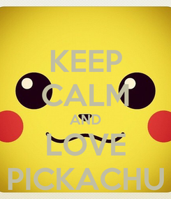 Poster: KEEP CALM AND LOVE PICKACHU