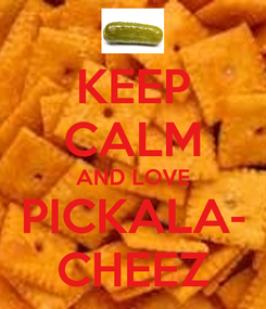 Poster: KEEP CALM AND LOVE PICKALA- CHEEZ