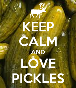 Poster: KEEP CALM AND LOVE PICKLES