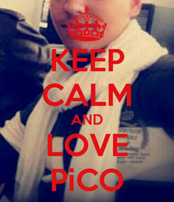 Poster: KEEP CALM AND LOVE PiCO
