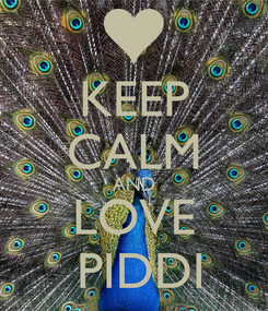 Poster: KEEP CALM AND LOVE  PIDDI