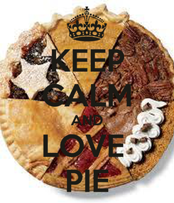 Poster: KEEP CALM AND LOVE  PIE