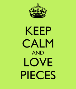 Poster: KEEP CALM AND LOVE PIECES