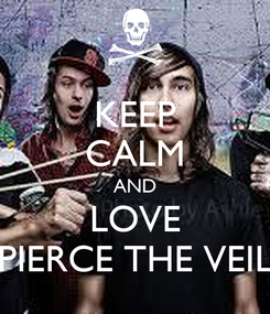 Poster: KEEP CALM AND LOVE PIERCE THE VEIL