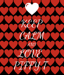 Poster: KEEP CALM AND LOVE  PIFFY T