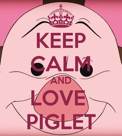 Poster: KEEP CALM AND LOVE  PIGLET