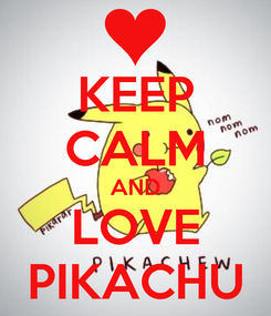 Poster: KEEP CALM AND LOVE PIKACHU