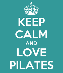 Poster: KEEP CALM AND LOVE PILATES