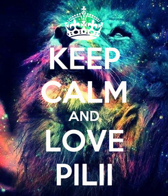 Poster: KEEP CALM AND LOVE PILII