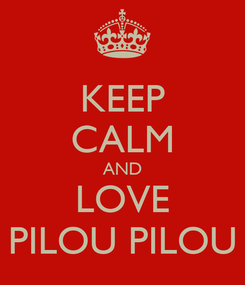 Poster: KEEP CALM AND LOVE PILOU PILOU