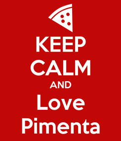 Poster: KEEP CALM AND Love Pimenta