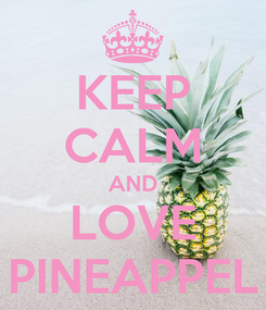 Poster: KEEP CALM AND LOVE PINEAPPEL