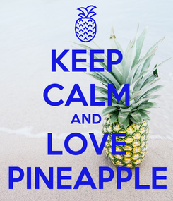 Poster: KEEP CALM AND LOVE PINEAPPLE