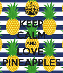 Poster: KEEP CALM AND LOVE  PINEAPPLES