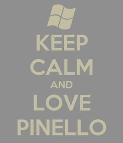 Poster: KEEP CALM AND LOVE PINELLO