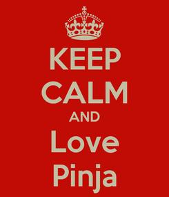 Poster: KEEP CALM AND Love Pinja